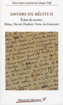 Couverture du livre « Savoirs en recits t. 2 ; éclats de savoirs : Balzac, Nerval, Falubert, Verne, les Goncourt » de Jacques Neefs aux éditions Pu De Vincennes