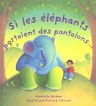 Couverture du livre « Si Les Elephants Portaient Des Pantalons » de Henriette Barkow et Richard Johnson aux éditions Les Deux Souris