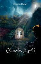Couverture du livre « Où es-tu Yazid ? » de Claude Raucy aux éditions Ker Editions