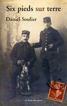 Couverture du livre « Six Pieds Sur Terre » de Daniel Soulier aux éditions Le Bruit Des Autres