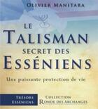 Couverture du livre « Le talisman secret des esséniens ; une puissante protection de vie » de Olivier Manitara aux éditions Ultima