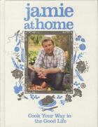 Couverture du livre « Jamie at home: cook your way to the good life » de Jamie Oliver aux éditions Michael Joseph