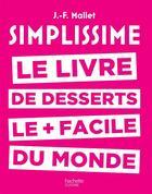 Couverture du livre « Simplissime ; le livre de desserts le + facile du monde » de Jean-Francois Mallet aux éditions Hachette Pratique