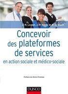Couverture du livre « Concevoir des plateformes de services en action sociale et médico-sociale » de Marie-Aline Bloch et Jean-Rene Loubat et Jean-Pierre Hardy aux éditions Dunod
