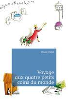 Couverture du livre « Voyage aux quatre petits coins du monde » de Olivier Helbe aux éditions Societe Des Ecrivains