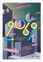 Couverture du livre « 2069 ; 12 récits futuristes avec du sexe, de l'amour et des robots tout nus » de Josselin Bordat aux éditions Anne Carriere