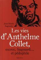 Couverture du livre « Les vies d'Anthelme Collet ; escroc, bagnard... et pédophile » de Jean-Marie Augustin aux éditions Geste