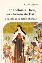 Couverture du livre « L'abandon à Dieu, un chemin de paix à l'école de la petite Thérèse » de Joel Guibert aux éditions Carmel