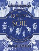 Couverture du livre « Les routes de la soie ; l'histoire du coeur du monde » de Neil Packer et Peter Frankopan aux éditions Nevicata
