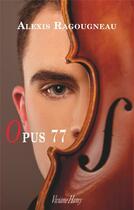 Couverture du livre « Opus 77 » de Alexis Ragougneau aux éditions Viviane Hamy
