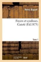 Couverture du livre « Foyers et coulisses. gaiete. tome 1 » de Buguet Henry aux éditions Hachette Bnf