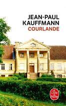 Couverture du livre « Courlande » de Jean-Paul Kauffmann aux éditions Lgf
