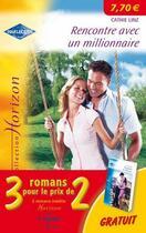 Couverture du livre « Rencontre avec un millionnaire ; une union de circonstance ; escapade en Toscane » de Kay Thorpe et Trish Wylie et Cathie Linz aux éditions Harlequin