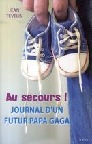 Couverture du livre « Au secours ! journal d'un futur papa gaga » de Jean Tevelis aux éditions Ideo