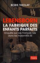 Couverture du livre « Lebensborn, la fabrique des enfants parfaits » de Boris Thiolay aux éditions Flammarion