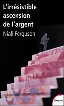 Couverture du livre « L'irrésistible ascension de l'argent » de Niall Ferguson aux éditions Tempus/perrin