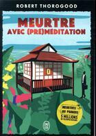 Couverture du livre « Meurtre avec (pré)méditation » de Robert Thorogood aux éditions J'ai Lu