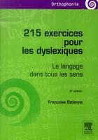 Couverture du livre « 215 exercices pour les dyslexiques ; le langage dans tous les sens (2e édition) » de Francoise Estienne aux éditions Elsevier-masson