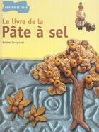 Couverture du livre « Le Livre De La Pate A Sel, Figurines Et Decors » de Brigitte Casagranda aux éditions Dessain Et Tolra