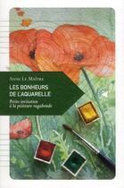 Couverture du livre « Les bonheurs de l'aquarelle ; petite invitation à la peinture vagabonde » de Le Maitre Anne aux éditions Transboreal