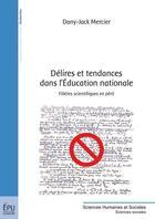 Couverture du livre « Délires et tendances dans l'Education nationale ; filières scientifiques en péril » de Dany-Jack Mercier aux éditions Publibook