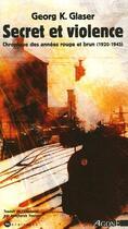 Couverture du livre « Secret et violence ; chronique des annees rouge et brun (1920-1945) » de Georg K Glaser aux éditions Agone