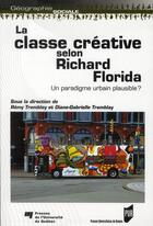 Couverture du livre « La classe créative selon Richard Florida ; un paradigme urbain plausible ? » de Diane-Gabrielle Tremblay et Remy Tremblay aux éditions Pu De Rennes