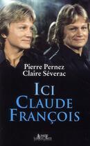 Couverture du livre « Ici Claude François » de Pierre Pernez et Claire Severac aux éditions Alphee.jean-paul Bertrand