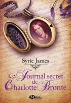 Couverture du livre « Le journal secret de Charlotte Brontë » de Syrie James aux éditions Milady