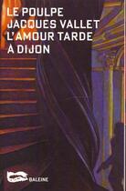 Couverture du livre « L'amour tarde à Dijon » de Jacques Vallet aux éditions Baleine