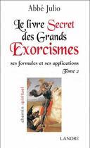 Couverture du livre « Le livre secret des grands exorcismes t.2 ; ses formules et ses applications » de Abbe Julio aux éditions Lanore