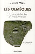 Couverture du livre « Les Olmèques t.2 ; la genèse de l'écriture en Méso-Amérique » de Caterina Magni aux éditions Errance