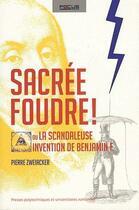 Couverture du livre « Sacrée foudre ! ou la scandaleuse invention de Benjamin F. » de Pierre Zweiacker aux éditions Ppur