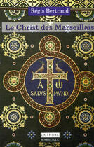 Couverture du livre « Le Christ des marseillais » de Regis Bertrand aux éditions La Thune