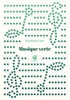 Couverture du livre « Musique verte » de Christophe Leon aux éditions Thierry Magnier