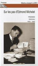 Couverture du livre « Sur les pas d'Edmond Michelet ; Fresnes, Dachau 1943-1945 » de Marie-Joseph Lory aux éditions Du Paraclet