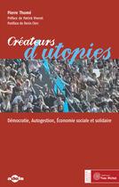 Couverture du livre « Créateurs d'utopies ; démocratie, autogestion, économie sociale et solidaire » de Pierre Thome aux éditions Yves Michel