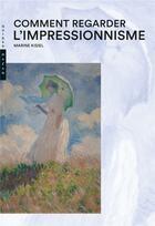 Couverture du livre « Comment regarder l'impressionnisme » de Marine Kisiel aux éditions Hazan
