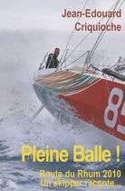 Couverture du livre « Pleine balle ! route du rhum 2010, un skipper raconte... » de Jean-Edouard Criquioche aux éditions L'ancre De Marine