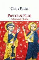 Couverture du livre « Pierre & Paul ; colonnes de l'Eglise » de Claire Patier aux éditions Artege