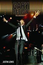 Couverture du livre « Gary Barlow - The Biography » de Lewis Justin aux éditions Blake John