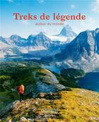 Couverture du livre « Treks de légende ; autour du monde » de Collectif Hachette aux éditions Hachette Tourisme