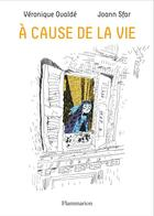 Couverture du livre « À cause de la vie » de Joann Sfar et Veronique Ovalde aux éditions Flammarion