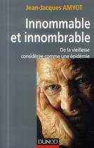 Couverture du livre « Innommable et innombrable ; de la vieillesse, considérée comme une épidémie » de Jean-Jacques Amyot aux éditions Dunod