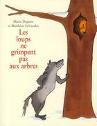 Couverture du livre « Les loups ne grimpent pas aux arbres » de Marie Deparis et Matthieu Sylvander aux éditions Ecole Des Loisirs