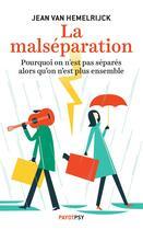 Couverture du livre « La malséparation ; purquoi on n'est pas séparés alors qu'on n'est plus ensemble » de Jean Van Hemelrijk aux éditions Payot