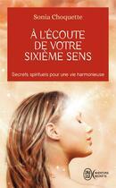 Couverture du livre « à l'écoute de votre sixieme sens » de Sonia Choquette aux éditions J'ai Lu