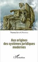 Couverture du livre « Aux origines des systèmes juridiques modernes » de Thomas Sixte K. Yetohou aux éditions Harmattan