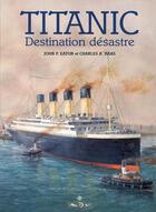 Couverture du livre « Titanic destination desastre » de John Eaton Et Charle aux éditions Maitres Du Vent