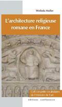 Couverture du livre « Architecture religieuse romane en France » de Welleda Muller aux éditions Confluences